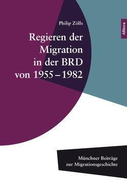 Regieren der Migration in der BRD von 1955–1982 von Zölls,  Philip