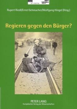 Regieren gegen den Bürger? von Gehmacher,  Ernst, Hingst,  Wolfgang, Riedl,  Leopoldine