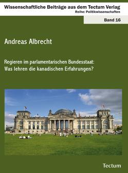Regieren im parlamentarischen Bundesstaat: Was lehren die kanadischen Erfahrungen? von Albrecht,  Andreas
