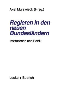 Regieren in den neuen Bundesländern von Murswieck,  Axel
