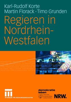 Regieren in Nordrhein-Westfalen von Florack,  Martin, Grunden,  Timo, Korte,  Karl-Rudolf