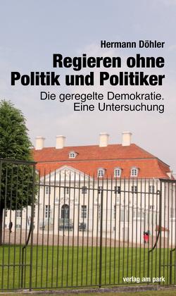 Regieren ohne Politik und Politiker von Döhler,  Hermann