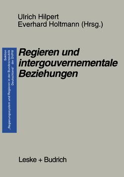 Regieren und intergouvernementale Beziehungen von Hilpert,  Ulrich, Holtmann,  Everhard