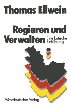 Regieren und Verwalten von Ellwein,  Thomas