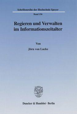 Regieren und Verwalten im Informationszeitalter. von Lucke,  Jörn von