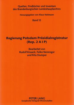 Regierung Potsdam Präsidialregistratur (Rep. 2 A I P) von Knaack,  Rudolf, Neininger,  Falko, Stumper,  Rita