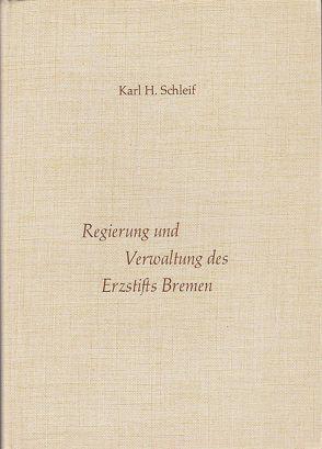 Regierung und Verwaltung des Erzstifts Bremen von Schleif,  Karl H.