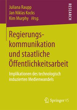 Regierungskommunikation und staatliche Öffentlichkeitsarbeit von Kocks,  Jan Niklas, Murphy,  Kim, Raupp,  Juliana