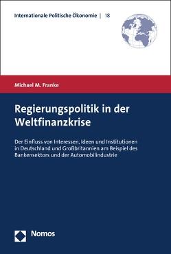 Regierungspolitik in der Weltfinanzkrise von Franke,  Michael M.
