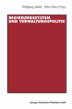 Regierungssystem und Verwaltungspolitik von Benz,  Arthur, Seibel,  Wolfgang