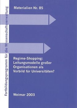 Regime-Shopping: Leitungsmodelle großer Organisationen als Vorbild für die Universitäten? von Hess,  Jürgen, Lösche,  Peter, Sandberg,  Berit, Schabedoth,  Hans J