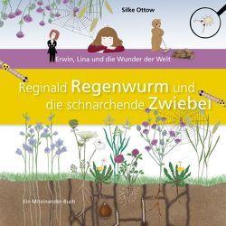 Reginald Regenwurm und die schnarchende Zwiebel von Ottow,  Silke
