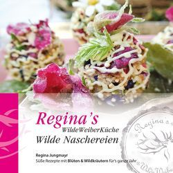 Regina's WildeWeiberKüche – Wilde Naschereien von Jungmayr,  Regina, Mühlböck,  Ines