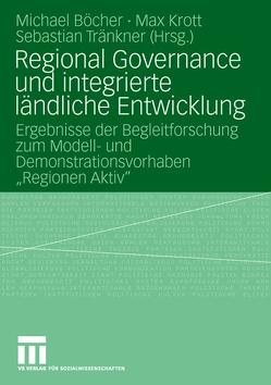 Regional Governance und integrierte ländliche Entwicklung von Böcher,  Michael, Krott,  Max, Tränkner,  Sebastian