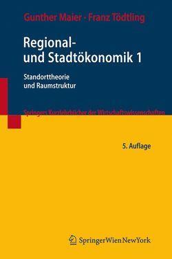 Regional- und Stadtökonomik 1 von Maier,  Gunther, Tödtling,  Franz