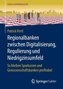 Regionalbanken zwischen Digitalisierung, Regulierung und Niedrigzinsumfeld von Pertl,  Patrick