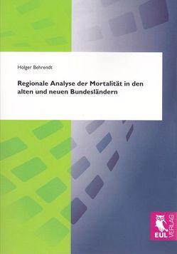 Regionale Analyse der Mortalität in den alten und neuen Bundesländern von Behrendt,  Holger