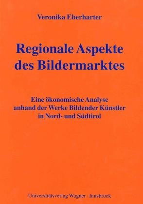 Regionale Aspekte des Bildermarktes von Eberharter,  Veronika
