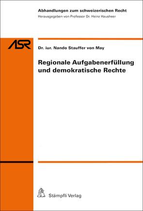 Regionale Aufgabenerfüllung und demokratische Rechte von Hausheer,  Heinz, Stauffer von May,  Nando