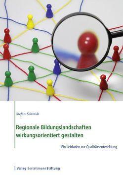 Regionale Bildungslandschaften wirkungsorientiert gestalten von Schmidt,  Stefan