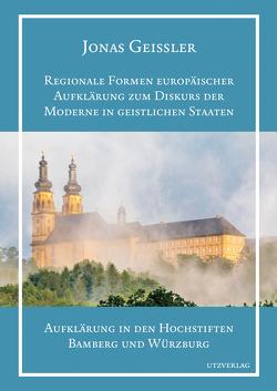 Regionale Formen europäischer Aufklärung zum Diskurs der Moderne in geistlichen Staaten von Geißler,  Jonas