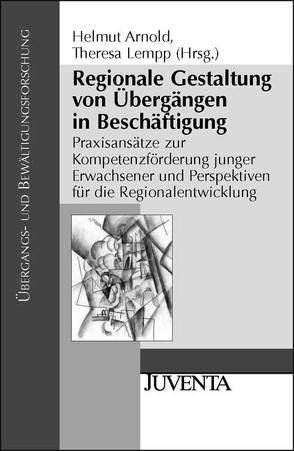 Regionale Gestaltung von Übergängen in Beschäftigung von Arnold,  Helmut, Lempp,  Theresa
