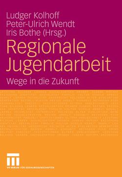 Regionale Jugendarbeit von Bothe,  Iris, Kolhoff,  Ludger, Wendt,  Peter-Ulrich
