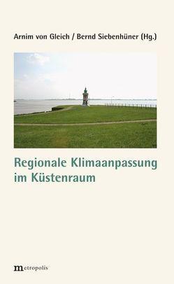 Regionale Klimaanpassung im Küstenraum von Siebenhüner,  Bernd, von Gleich,  Arnim