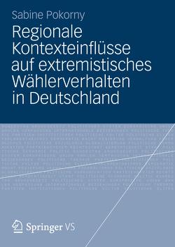 Regionale Kontexteinflüsse auf extremistisches Wählerverhalten in Deutschland von Pokorny,  Sabine