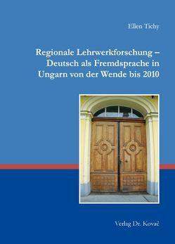 Regionale Lehrwerkforschung – Deutsch als Fremdsprache in Ungarn von der Wende bis 2010 von Tichy,  Ellen