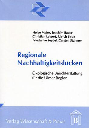 Regionale Nachhaltigkeitslücken von Bauer,  Joachim, Leipert,  Christian, Lison,  Ulrich, Majer,  Helge, Seydel,  Friederike, Stahmer,  Carsten