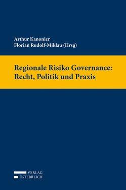 Regionale Risiko Governance: Recht, Politik und Praxis von Arthur,  Kanonier, Rudolf-Miklau,  Rudolf