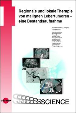 Regionale und lokale Therapie von malignen Lebertumoren – eine Bestandsaufnahme von Boese-Landgraf,  Joachim, Fobbe,  Franz