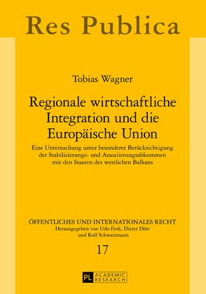 Regionale wirtschaftliche Integration und die Europäische Union von Wagner,  Tobias