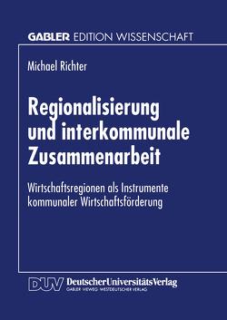 Regionalisierung und interkommunale Zusammenarbeit von Richter,  Michael