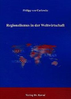 Regionalismus in der Weltwirtschaft von Carlowitz,  Philipp von