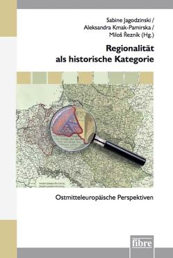 Regionalität als historische Kategorie von Jagodzinski,  Sabine, Kmak-Pamirska,  Aleksandra, Reznik,  Milos