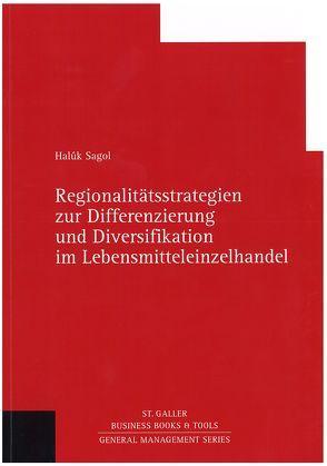 Regionalitätsstrategien zur Differenzierung und Diversifikation im Lebensmitteleinzelhandel von Sagola,  Halûk