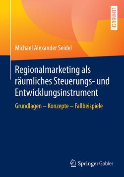 Regionalmarketing als räumliches Steuerungs- und Entwicklungsinstrument von Seidel,  Michael Alexander