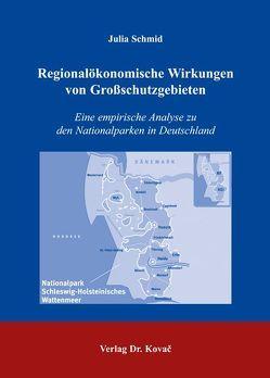 Regionalökonomische Wirkungen von Grossschutzgebieten von Schmid,  Julia