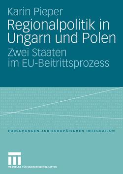 Regionalpolitik in Ungarn und Polen von Pieper,  Karin