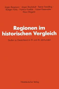 Regionen im historischen Vergleich von Bergmann,  Jürgen, Brockstedt,  Jürgen, Fremdling,  Rainer, Hohls,  Rüdiger, Kaelble,  Hartmut, Kiesewetter,  Hubert, Megerle,  Klaus