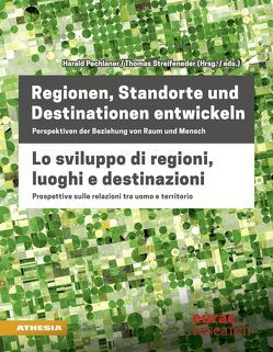 Regionen, Standorte und Destinationen entwickeln – Lo sviluppo di regioni, luoghi e destinazioni von Pechlaner,  Harald, Streifeneder,  Thomas
