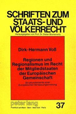 Regionen und Regionalismus im Recht der Mitgliedstaaten der Europäischen Gemeinschaft: Strukturelemente einer Europäischen Verfassungsordnung von Voss,  Dirk Hermann