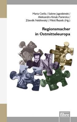 Regionsmacher in Ostmitteleuropa von Cieśla,  Maria, Jagodzinski,  Sabine, Kmak-Pamirska,  Aleksandra, Nebrensky,  Zdenek, Reznik,  Milos