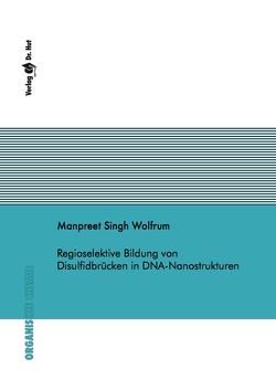 Regioselektive Bildung von Disulfidbrücken in DNA-Nanostrukturen von Wolfrum,  Manpreet Singh