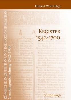 Römische Inquisition und Indexkongregation. Grundlagenforschung: 1542-1700 / Register 1542-1700 von Wolf,  Hubert