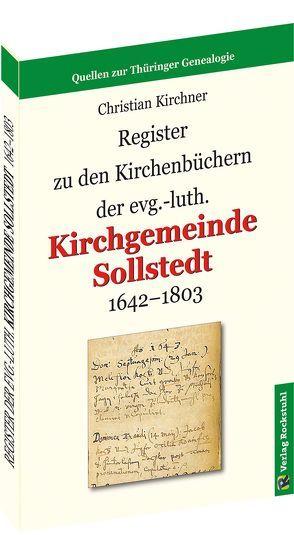 Register zu den Kirchenbüchern der evg.-luth. Kirchgemeinde Sollstedt 1642-1803 von Kirchner,  Christian, Rockstuhl,  Harald