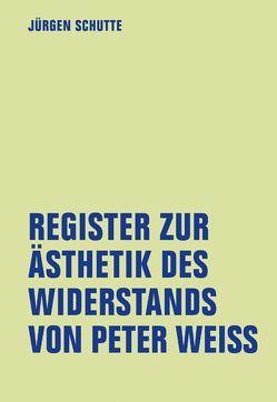 Register zur Ästhetik des Widerstands von Peter Weiss von Badenberg,  Nana, Beise,  Arnd, Hauff,  Axel, Nadolny,  Stefan, Schutte,  Jürgen
