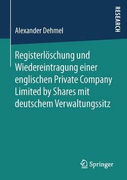 Registerlöschung und Wiedereintragung einer englischen Private Company Limited by Shares mit deutschem Verwaltungssitz von Dehmel,  Alexander